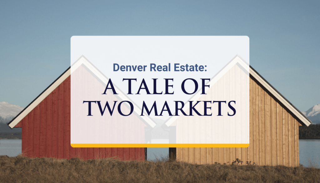 Denver Real Estate: A Tale of Two Markets