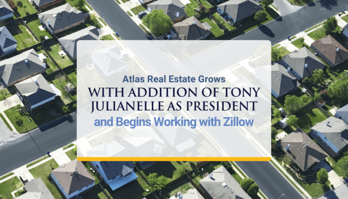 Atlas Real Estate Grows with Addition of Tony Julianelle as President and Begins Working with Zillow
