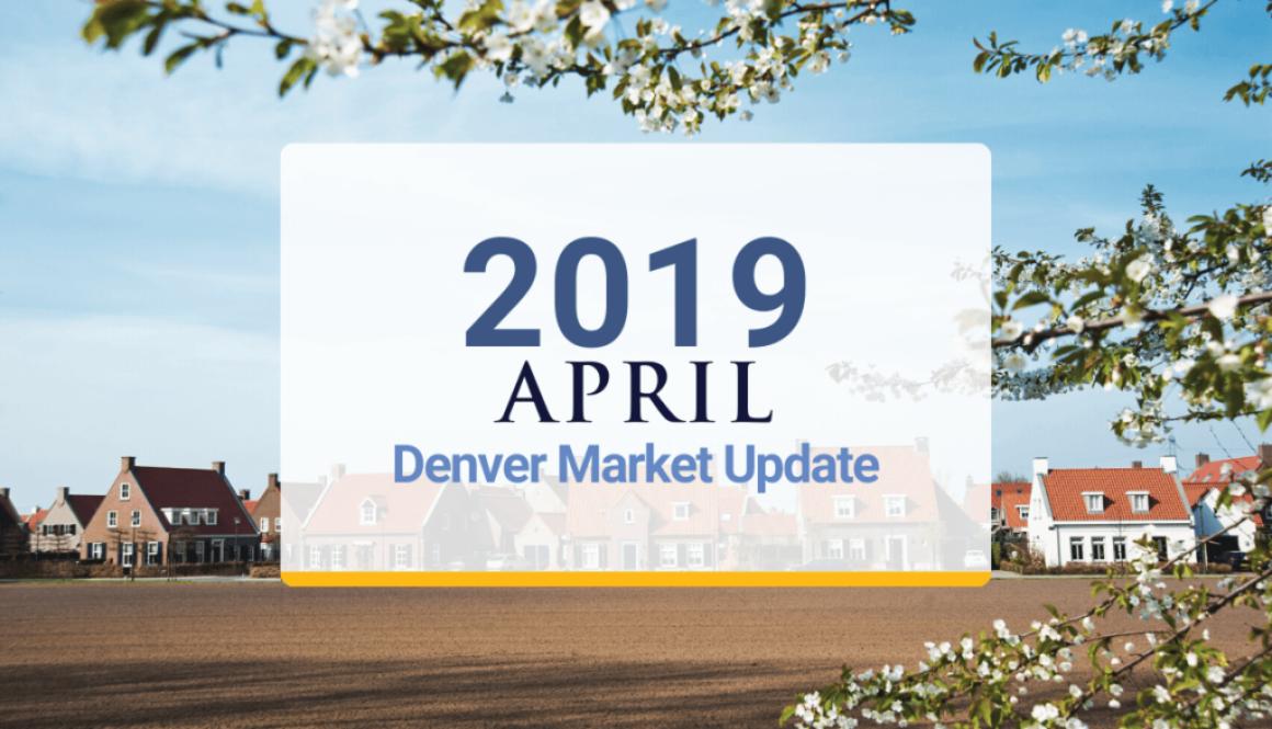 Denver Metro Market Update: April 2019
