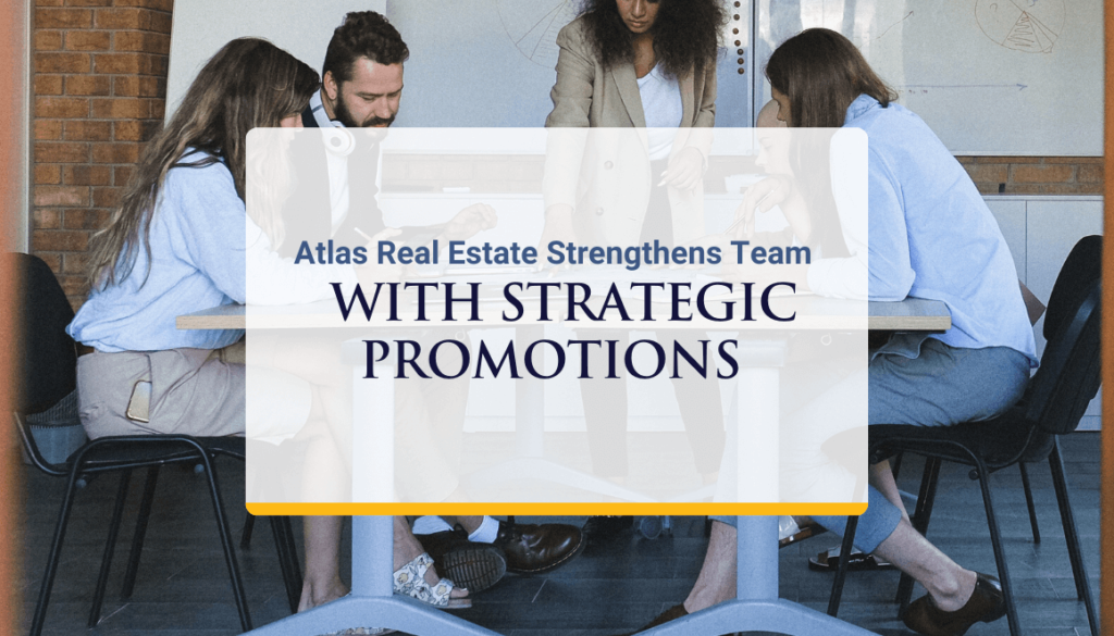 Atlas Real Estate Strengthens Team With Strategic Promotions Of Ryan Denison And Brian Bellew