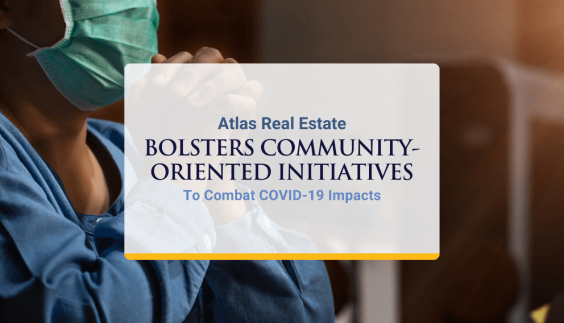Atlas Real Estate Bolsters Community-Oriented Initiatives To Combat COVID-19 Impacts