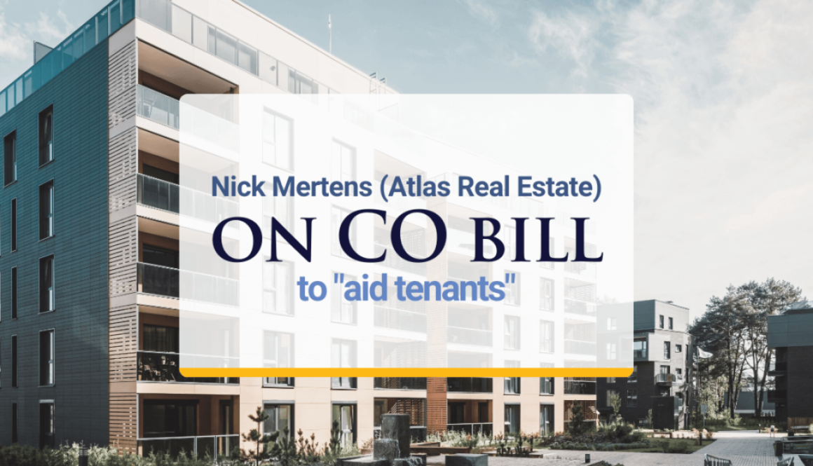 "Nick Mertens (Atlas Real Estate) on CO bill to ""aid tenants"""