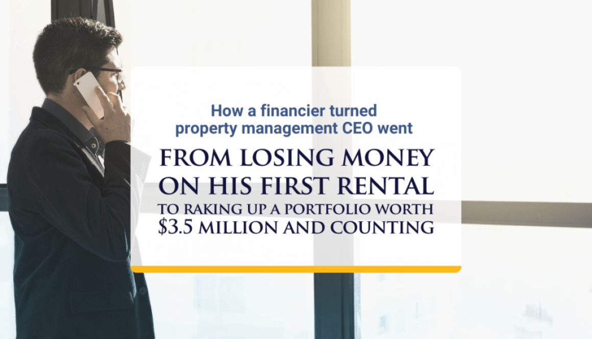 How a financier turned property management CEO went from losing money on his first rental to raking up a portfolio worth $3.5 million and counting