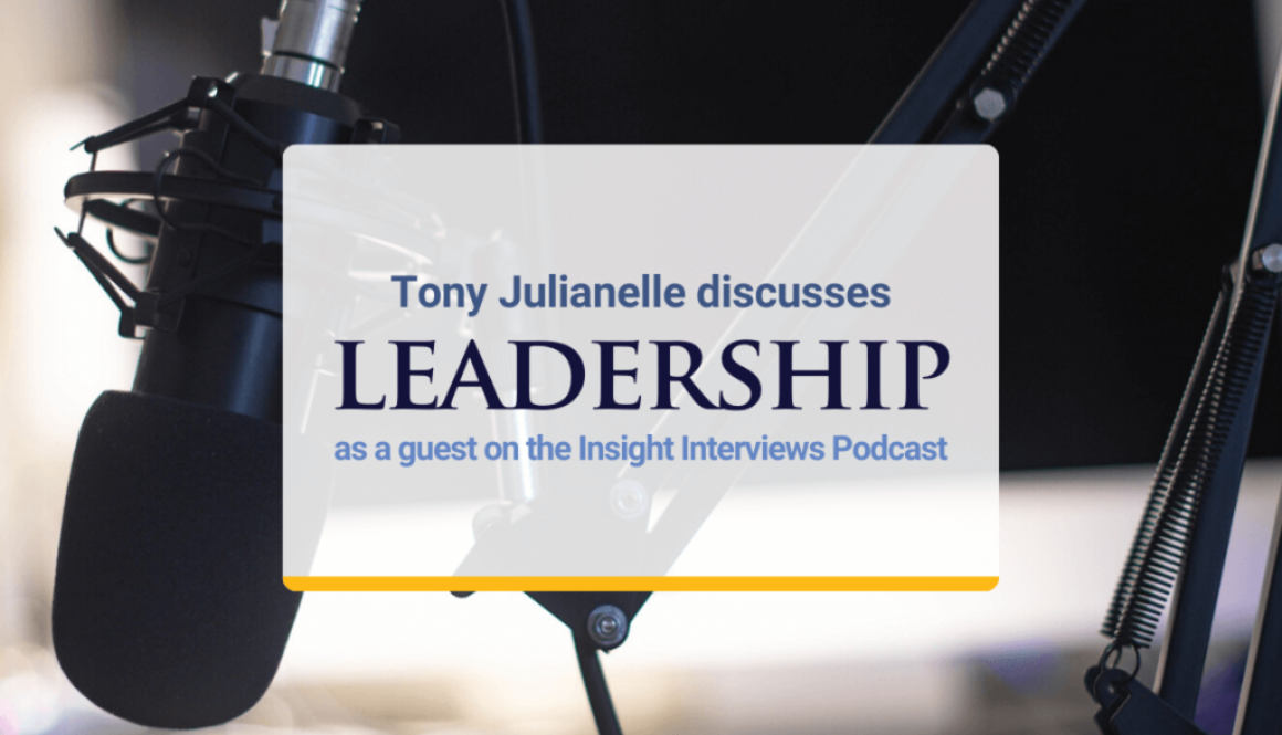 Tony Julianelle discusses leadership as a guest on the Insight Interviews Podcast
