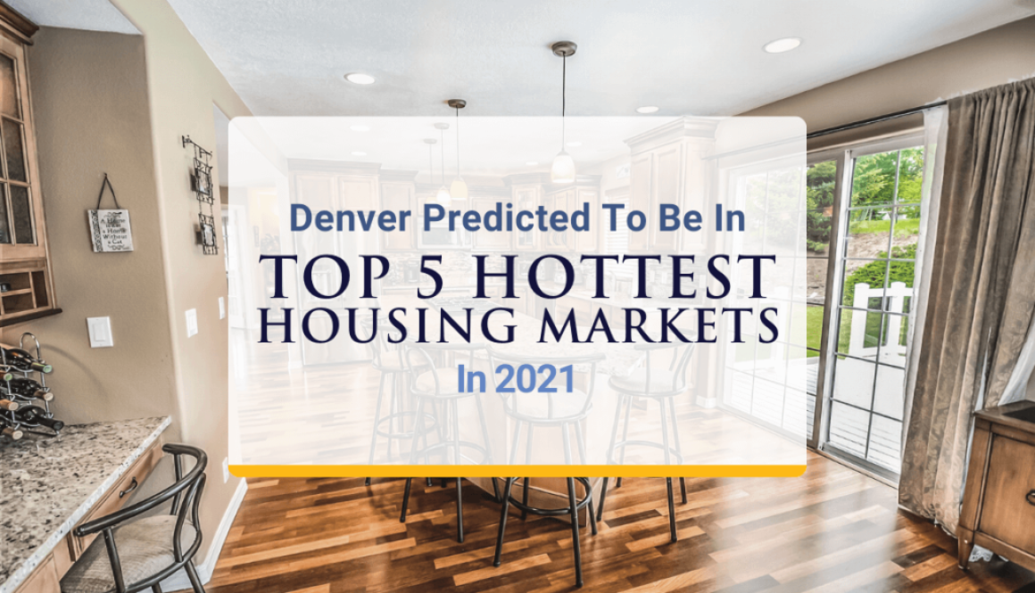 Denver Predicted To Be In Top 5 Hottest Housing Markets In 2021