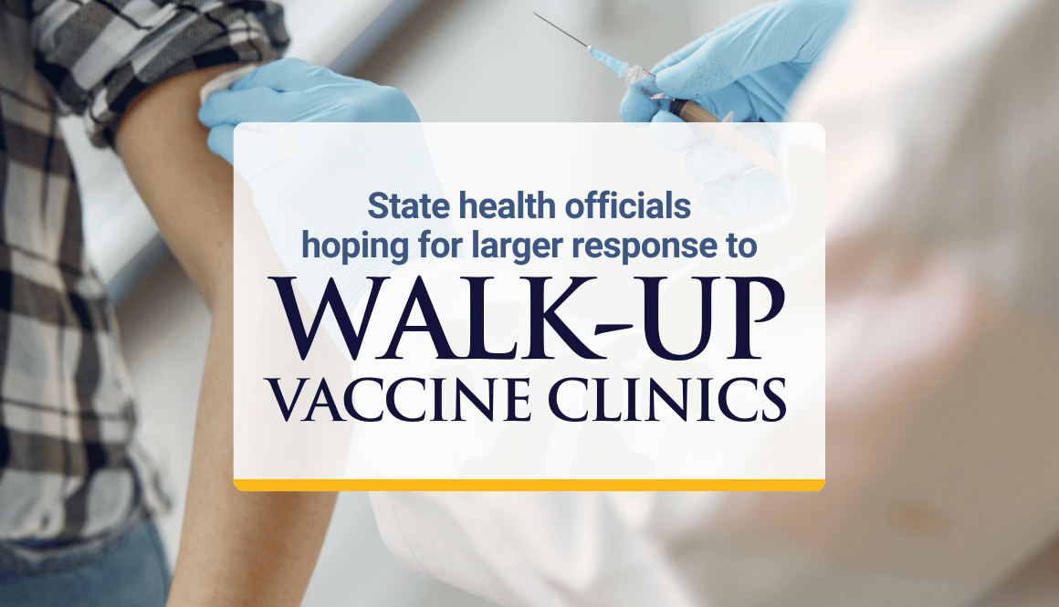 State health officials hoping for larger response to walk-up vaccine clinics