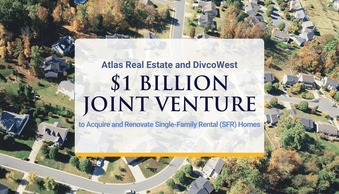 Atlas Real Estate and DivcoWest Form $1 Billion Joint Venture to Acquire and Renovate Single-Family Rental (SFR) Homes