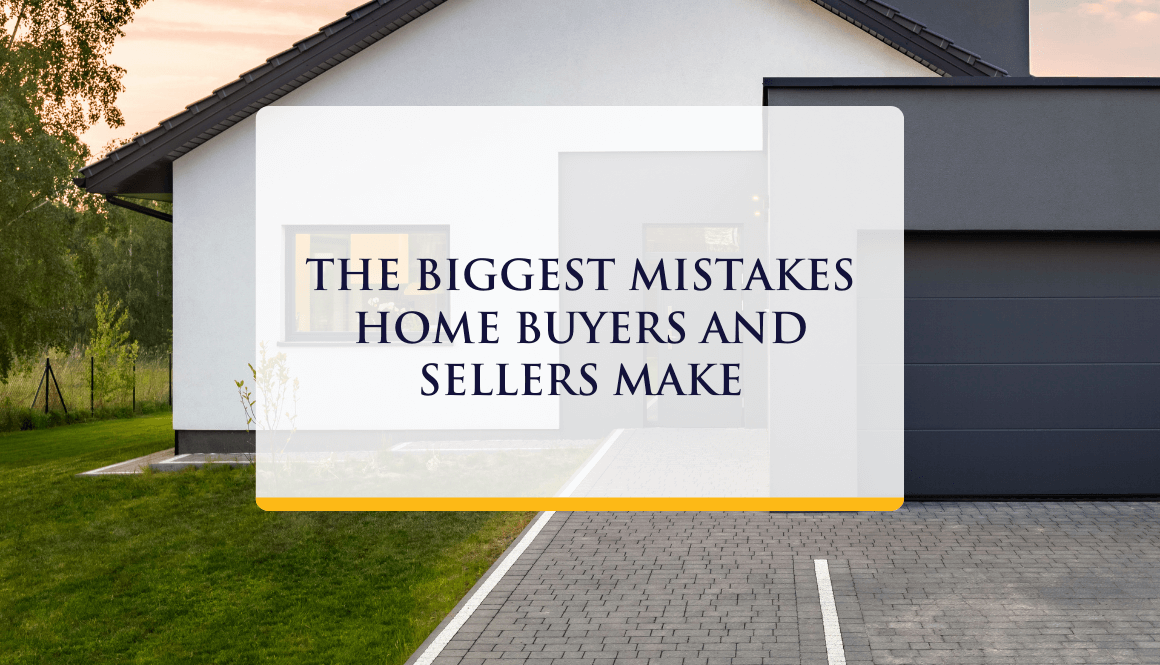 The Biggest Mistakes Home Buyer and Sellers Make